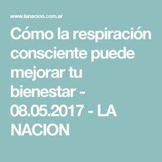Cómo la respiración consciente puede mejorar tu bienestar - 08.05.2017 - LA NACION