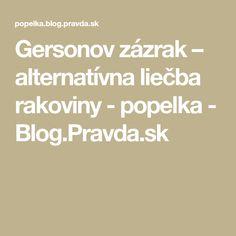 Gersonov zázrak – alternatívna liečba rakoviny - popelka - Blog.Pravda.sk Blog