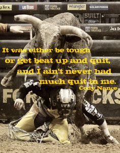 """It was either be tough or get beat up and quit, and I ain't never had much quit in me."" ~Cody Nance"