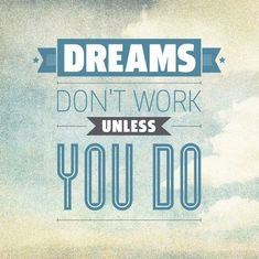 "Pinspiration: ""Dreams don't work unless you do"" #quotes #wisdom"