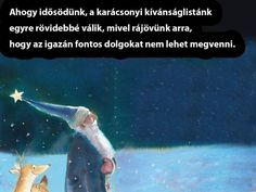 Ahogy idősödünk a karácsonyi kívánságlistánk egyre rövidebbé válik, mivel rájövünk arra, hogy az igazán fontos dolgokat nem lehet megvenni. Great Quotes, Inspirational Quotes, Osho, Self Development, Law Of Attraction, Wise Words, Favorite Quotes, Einstein, Life Quotes
