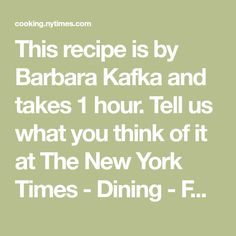 This recipe is by Barbara Kafka and takes 1 hour. Tell us what you think of it at The New York Times - Dining - Food.