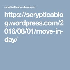 https://scrypticablog.wordpress.com/2016/08/01/move-in-day/