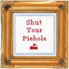 Shut Your Piehole Cross Stitch Kit from Subversive Cross Stitch and Bourbon & Boots
