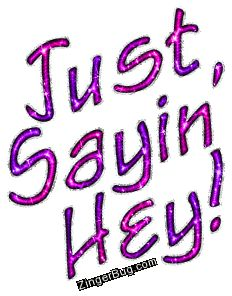 Just Sayin Hey Pink Purple Glitter Text Glitter Graphic, Greeting, Comment, Meme or GIF Good Morning Sister, Good Morning Funny, Good Morning Picture, Good Morning Messages, Good Morning Quotes, Glitter Text, Purple Glitter, Pink Purple, Hello Quotes