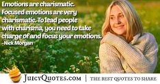 """Emotions are charismatic. Focused emotions are very charismatic. To lead people with charisma, you need to take charge of and focus your emotions. Take Charge, Picture Quotes, Best Quotes, How To Find Out, Feelings, People, Best Quotes Ever, People Illustration, Folk"