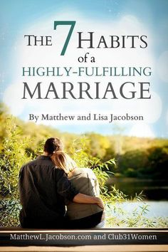 What are those essential habits that make all the difference between an average marriage . . . and a high-fulfilling one? FREE ebook to subscribers to Club31Women.com ~ The 7 Habits of a Highly-Fulfilling Marriage
