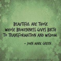 Beautiful are those whose brokenness gives birth to transformation and wisdom.