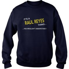 Raul Reyes, It's Raul Reyes Thing YOU WOULDNT UNDERSTAND, Raul Reyes Tshirt, Raul Reyes Tshirts, Raul Reyes T-Shirts, Raul Reyes T-Shirt, tee Shirt Hoodie Sweat Vneck #gift #ideas #Popular #Everything #Videos #Shop #Animals #pets #Architecture #Art #Cars #motorcycles #Celebrities #DIY #crafts #Design #Education #Entertainment #Food #drink #Gardening #Geek #Hair #beauty #Health #fitness #History #Holidays #events #Home decor #Humor #Illustrations #posters #Kids #parenting #Men #Outdoors…