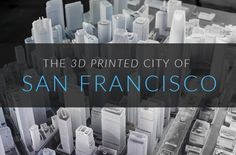 The 2017 San Francisco Skyline Envisioned with 3D Printing