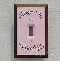 Hand Painted Always Kiss Me Goodnight Switch Plate Blue would work well too!!