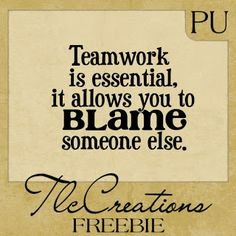 FREE WORD ART - TEAMWORK IS ESSENTIAL, IT ALLOWS YOU TO BLAME SOMEONE ELSE.