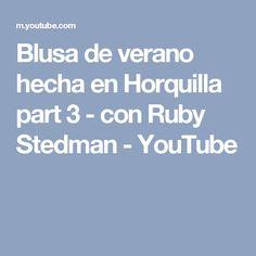 Blusa de verano hecha en Horquilla part 3 - con Ruby Stedman - YouTube