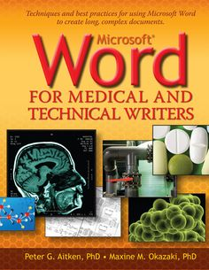 Microsoft Word for Medical and Technical Writers - Techniques and best practices for using Microsoft Word to create long, complex documents.
