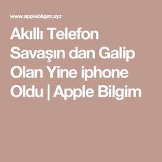 Akıllı Telefon Savaşın dan Galip Olan Yine iphone Oldu | Apple Bilgim
