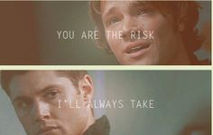 You are the risk I'll always take. #Supernatural #Sam and Dean