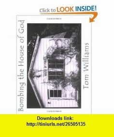 Bombing the House of God (9780972511087) Tom Williams , ISBN-10: 0972511083  , ISBN-13: 978-0972511087 ,  , tutorials , pdf , ebook , torrent , downloads , rapidshare , filesonic , hotfile , megaupload , fileserve