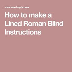 How to make a Lined Roman Blind Instructions