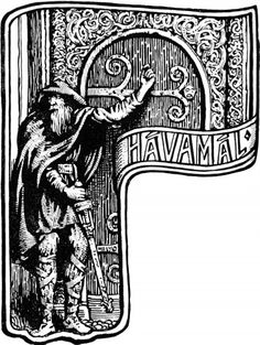 Advice from a Norse God: Wisdom from the Hávamál.The Hávamál (Sayings of the High One) is part of the Poetic Edda, a collection of Old Norse poems that survive in a 13th century manuscript. The various verses found in the Hávamál were collected from different sources, and some date back to the 10th century. They are presented as being words of wisdom by Odin, who according to Norse mythology was the Allfather of the gods and ruler of Asgard.