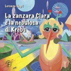 """La fiaba """"La zanzara Clara e la Nebulosa di Krebs"""" di Lorenza Negri inaugura la collana Spillo di Fratini Editore, dedicata alla letteratura per l'infanzia. La copertina e le illustrazioni interne sono state realizzate dall'artista russa Dinara Kamzina."""