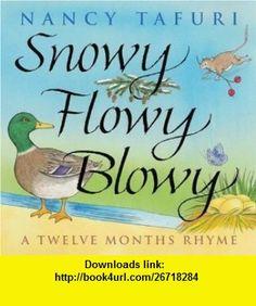 SNOWY FLOWY BLOWY A Twelve Months Rhyme (9780439267700) Nancy Tafuri , ISBN-10: 0439267706  , ISBN-13: 978-0439267700 ,  , tutorials , pdf , ebook , torrent , downloads , rapidshare , filesonic , hotfile , megaupload , fileserve