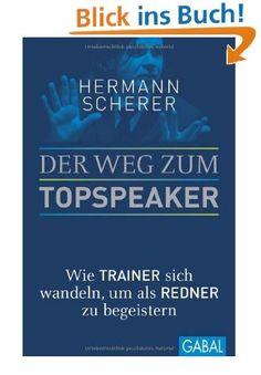 Hermann Scherer: Der Weg zum Topspeaker. Wie Trainer sich wandeln, um als Redner zu begeistern