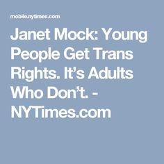 Janet Mock: Young People Get Trans Rights. It's Adults Who Don't. - NYTimes.com