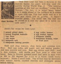 """This Date Loaf has been a favorite in the Duncan family for years and was used frequently during World War II. """"The keeping qualities of this loaf are excellent,"""" writes Mrs. Duncan. """"In fact, it is better when baked 4 to 6 weeks ahead of the holidays as it seems to ripen with age. This loaf packs well as it is firm and chock full of goodies. It doesn't crumble easily. For home use, the loaf can be stored in a cool dry place in a metal can until used."""""""