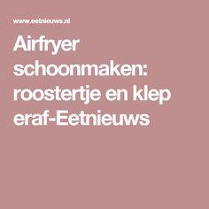 Airfryer schoonmaken: roostertje en klep eraf-Eetnieuws Health, Om, Cleaning, Health Care, Healthy, Salud