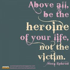 Be a Heroine, Not a Victim