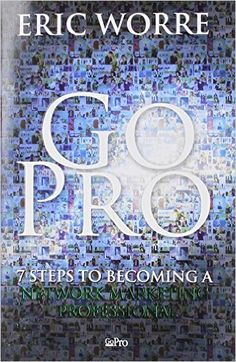 Go Pro - 7 Steps to Becoming a Network Marketing Professional: Eric Worre: 8601401252252: Books - Amazon.ca