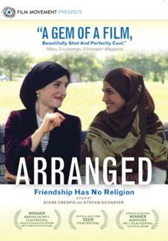 ARRANGED (2007). Centers on the friendship between an Orthodox Jewish woman and a Muslim woman who meet as first-year teachers at a public school in Brooklyn. Over the course of the year they learn they share much in common - not least of which is that they are both going through the process of arranged marriages.