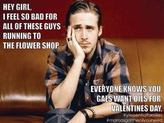 Young Living Essential Oils, flowers, Valentines, Ryan Gosling, Hey Girl, Essential Families