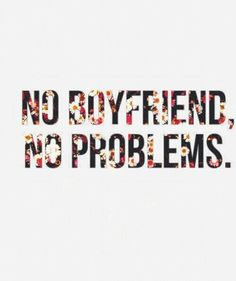 No Boyfriend, No Problems | We Heart It | flowers, boyfriend, and no