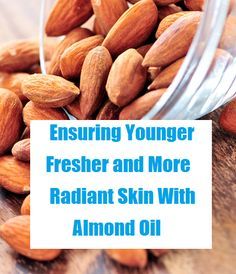 * Ensuring Younger, Fresher and More Radiant Skin With Almond Oil   Almond oil is rich in vitamin A, B and E, which are great for skin health. In fact, most
