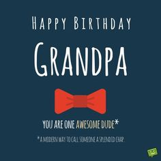 Happy Birthday Grandpa You Are One Awesome Dude That Is A Modern Way Of Calling Someone Splendid Chap