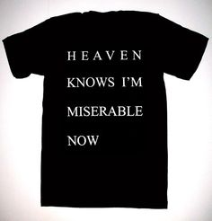 Heaven Knows I'm Miserable Now T Shirt S, M, L, XL the smiths morrissey ($16.00) - Svpply