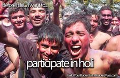 Before I die, I want to...Participate in Holi