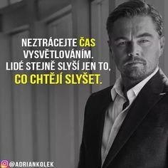 Lidé stejně slyší jen to, co chtějí slyšet… Leo Quotes, Story Quotes, Try Not To Laugh, Leonardo Dicaprio, True Words, Motto, True Stories, Slogan, Quotations