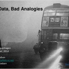 Big Data, Bad Analogies GOTO Copenhagen September, 2014 Mark Madsen www.ThirdNature.net @markmadsen   Copyright Third Nature, Inc. The problem with bad fr. http://slidehot.com/resources/big-data-and-bad-analogies.56845/