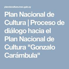 "Plan Nacional de Cultura | Proceso de diálogo hacia el Plan Nacional de Cultura ""Gonzalo Carámbula"""