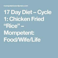 """17 Day Diet – Cycle 1: Chicken Fried """"Rice"""" – Mompetent: Food/Wife/Life"""