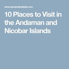 10 Places to Visit in the Andaman and Nicobar Islands