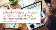 A Family Project to Prepare for Christmas and Keep Homeschooling on Track! - by Dr Mary Kay Clark | As we homeschooling families approach Christmas, it is not easy to keep the children attentive to their studies.