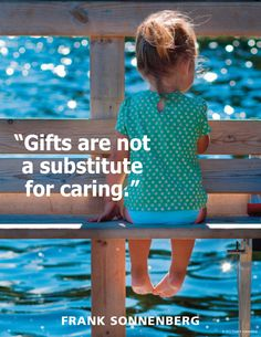 """""""Gifts are not a substitute for caring."""" ~ Frank Sonnenberg www.FrankSonnenbergOnline.com"""