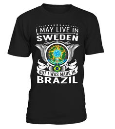 I May Live in Sweden But I Was Made in Brazil Country T-Shirt V2 #BrazilShirts