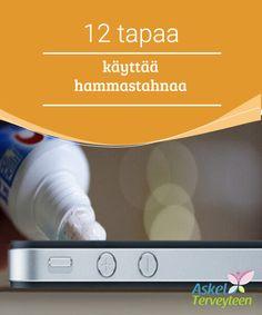 12 tapaa käyttää hammastahnaa   Tiesitkö, että hammastahnaa voi käyttää muuhunkin kuin pelkästään hampaiden pesuun? Tips, Counseling
