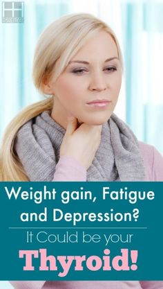 Weight gain, fatigue and depression It could be your thyroid!