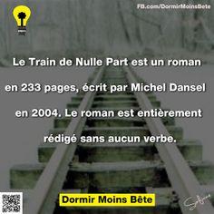 Le train de Nulle part est un roman en 233 pages, écrit par Michel Dansel en 2004. Le roman est entièrement rédigé sans aucun verbe. Real Facts, Weird Facts, Fun Facts, Good To Know, Did You Know, Things To Know, Life Lessons, Knowing You, Affirmations