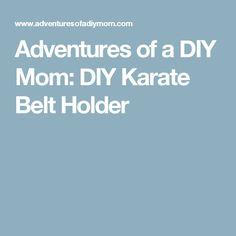 Adventures of a DIY Mom: DIY Karate Belt Holder